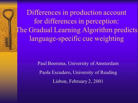Differences in production account for differences in perception: The Gradual Learning Algorithm predicts language-specific cue weighting Paul Boersma,