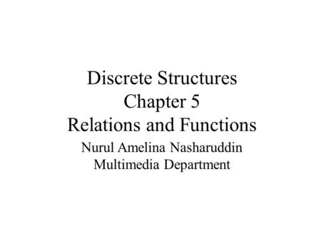 Discrete Structures Chapter 5 Relations and Functions Nurul Amelina Nasharuddin Multimedia Department.