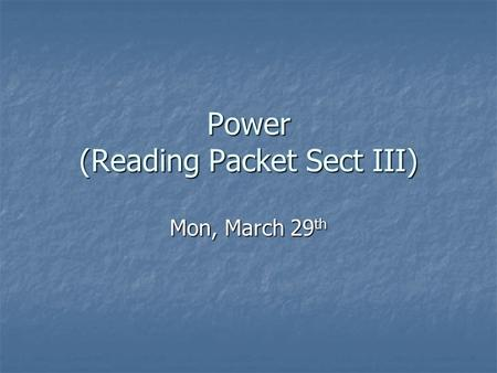 Power (Reading Packet Sect III) Mon, March 29 th.