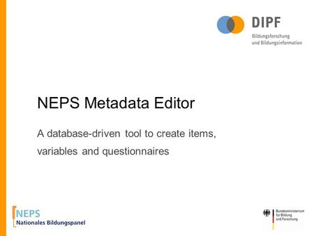 A database-driven tool to create items, variables and questionnaires NEPS Metadata Editor.