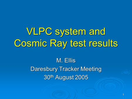 1 VLPC system and Cosmic Ray test results M. Ellis Daresbury Tracker Meeting 30 th August 2005.