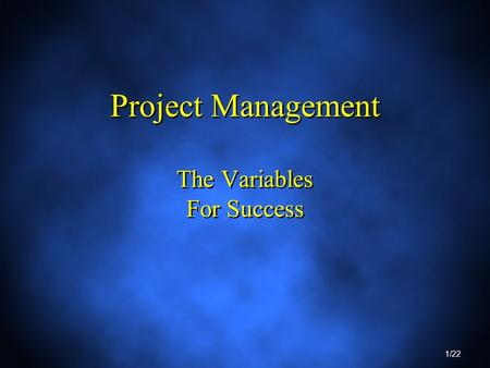 1/22 Project Management The Variables For Success.
