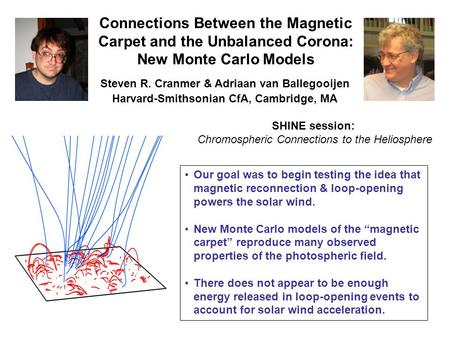 Connections Between the Magnetic Carpet and the Unbalanced Corona: New Monte Carlo Models Steven R. Cranmer & Adriaan van Ballegooijen Harvard-Smithsonian.