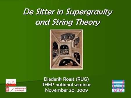 De Sitter in Supergravity and String Theory Diederik Roest (RUG) THEP national seminar November 20, 2009.