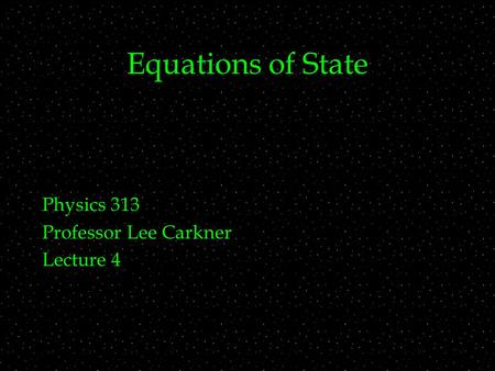 Equations of State Physics 313 Professor Lee Carkner Lecture 4.