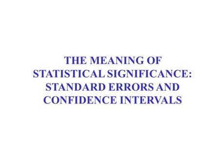 THE MEANING OF STATISTICAL SIGNIFICANCE: STANDARD ERRORS AND CONFIDENCE INTERVALS.