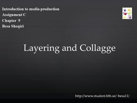 Introduction to media production Assignment C Chapter 9 Besa Sheqiri  Layering and Collagge.