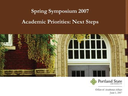 Office of Academic Affairs June 1, 2007 Academic Priorities: Next Steps Spring Symposium 2007.
