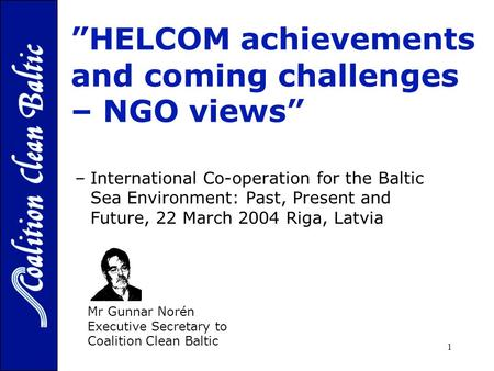 "1 ""HELCOM achievements and coming challenges – NGO views"" - –International Co-operation for the Baltic Sea Environment: Past, Present and Future, 22 March."