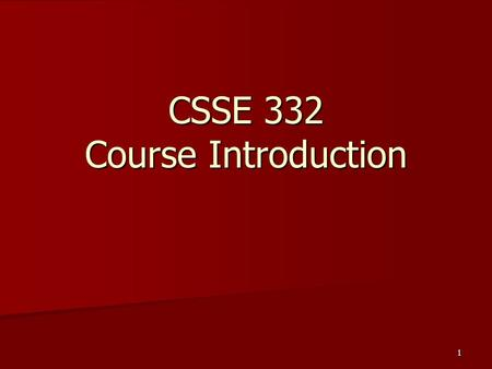 1 CSSE 332 Course Introduction. Roll Call and Introductions Name (nickname) Name (nickname) Hometown Hometown Local Residence Local Residence Major Major.