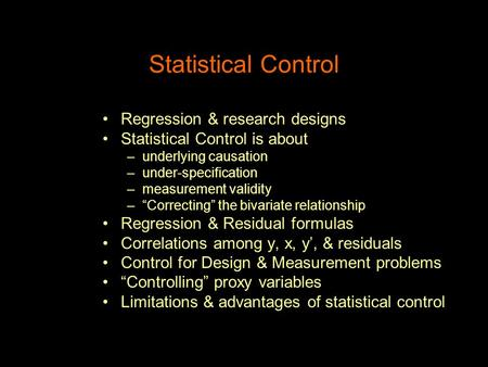 "Statistical Control Regression & research designs Statistical Control is about –underlying causation –under-specification –measurement validity –""Correcting"""