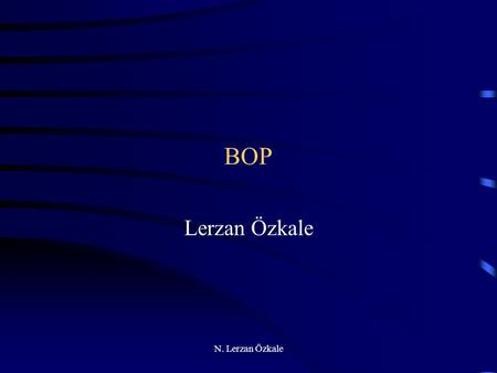 N. Lerzan Özkale BOP Lerzan Özkale. N. Lerzan Özkale BALANCE OF PAYMENTS (BOP) The record of a country's transactions in goods, services and assets with.