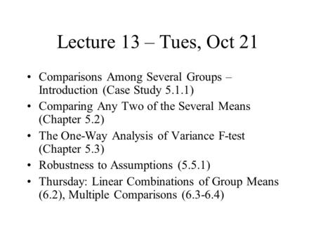 Lecture 13 – Tues, Oct 21 Comparisons Among Several Groups – Introduction (Case Study 5.1.1) Comparing Any Two of the Several Means (Chapter 5.2) The One-Way.