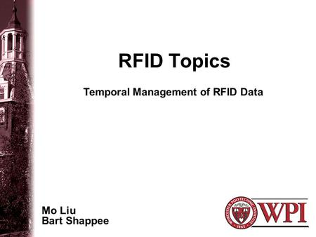 RFID Topics Mo Liu Bart Shappee Temporal Management of RFID Data.