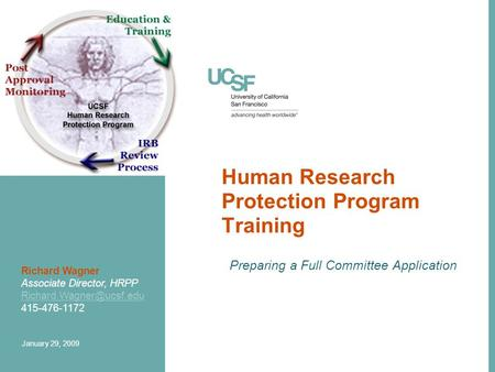 Human Research Protection Program Training Preparing a Full Committee Application Richard Wagner Associate Director, HRPP 415-476-1172.