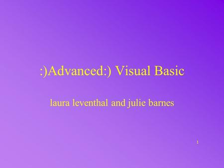 1 :)Advanced:) Visual Basic laura leventhal and julie barnes.