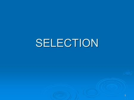 1 SELECTION. 2 Chapter Objectives   Explain the significance of employee selection   Discuss the factors that affect the selection process   Identify.