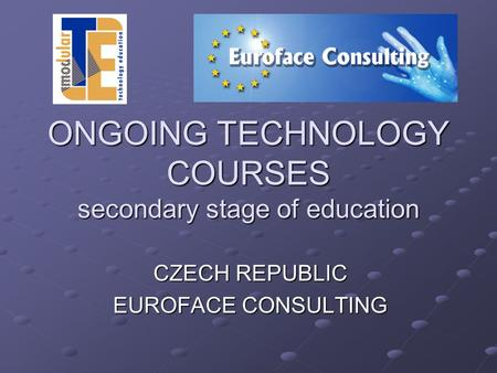 ONGOING TECHNOLOGY COURSES secondary stage of education CZECH REPUBLIC EUROFACE CONSULTING.