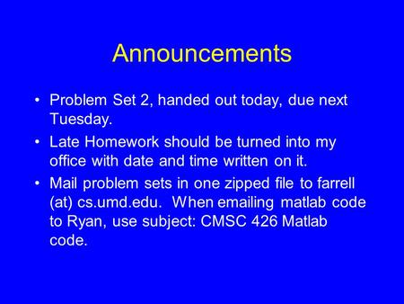 Announcements Problem Set 2, handed out today, due next Tuesday. Late Homework should be turned into my office with date and time written on it. Mail problem.