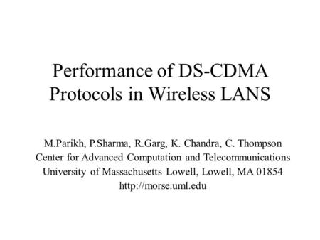 Performance of DS-CDMA Protocols in Wireless LANS M.Parikh, P.Sharma, R.Garg, K. Chandra, C. Thompson Center for Advanced Computation and Telecommunications.