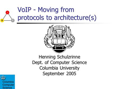 VoIP - Moving from protocols to architecture(s) Henning Schulzrinne Dept. of Computer Science Columbia University September 2005.