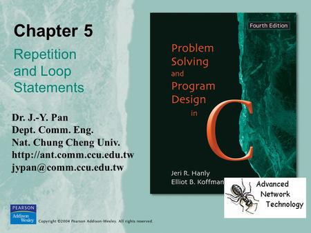 Chapter 5 Repetition and Loop Statements Dr. J.-Y. Pan Dept. Comm. Eng. Nat. Chung Cheng Univ.
