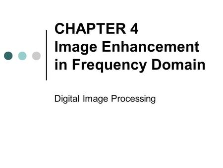 CHAPTER 4 Image Enhancement in Frequency Domain Digital Image Processing.