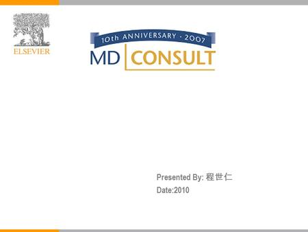 Presented By: 程世仁 Date:2010. MD Consult is designed to help physicians answer clinical questions and stay current with new developments in medicine. 