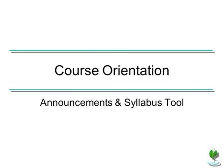 Course Orientation Announcements & Syllabus Tool.