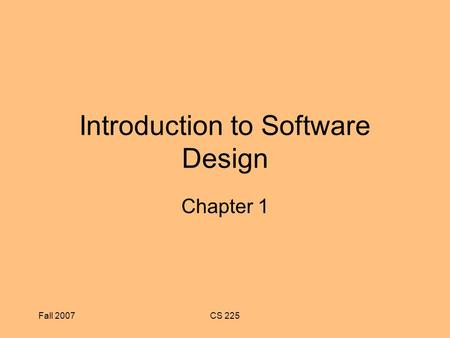 Fall 2007CS 225 Introduction to Software Design Chapter 1.