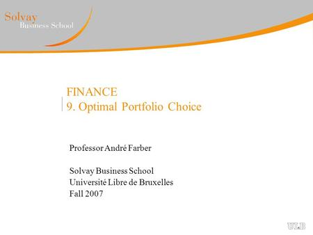 FINANCE 9. Optimal Portfolio Choice Professor André Farber Solvay Business School Université Libre de Bruxelles Fall 2007.