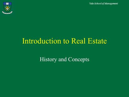 Yale School of Management Introduction to Real Estate History and Concepts.