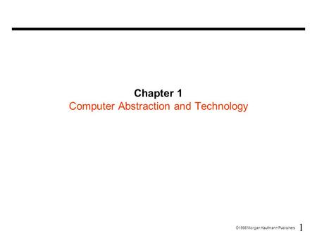 1 Ó1998 Morgan Kaufmann Publishers Chapter 1 Computer Abstraction and Technology.