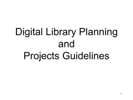 1 Digital Library Planning and Projects Guidelines.