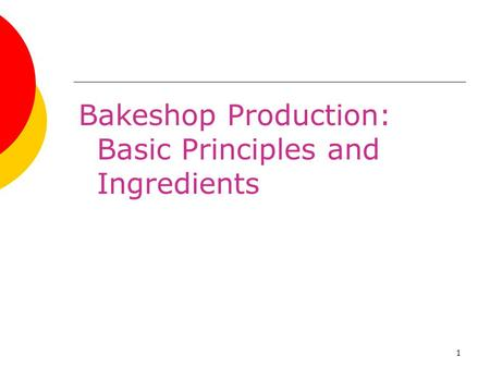 1 Bakeshop Production: Basic Principles and Ingredients.