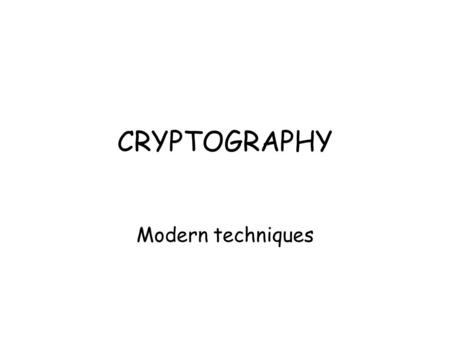 CRYPTOGRAPHY Modern techniques. Computers and Cryptography Computers allow more sophisticated enciphering than mechanical devices Computers are faster.