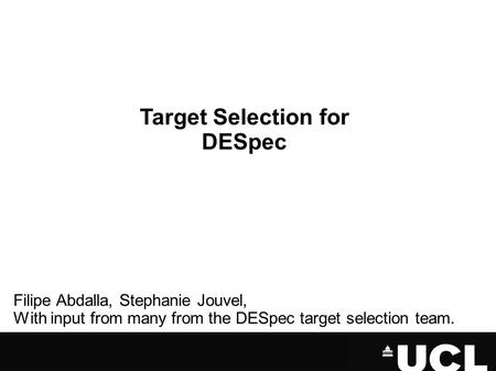 Target Selection for DESpec Filipe Abdalla, Stephanie Jouvel, With input from many from the DESpec target selection team.
