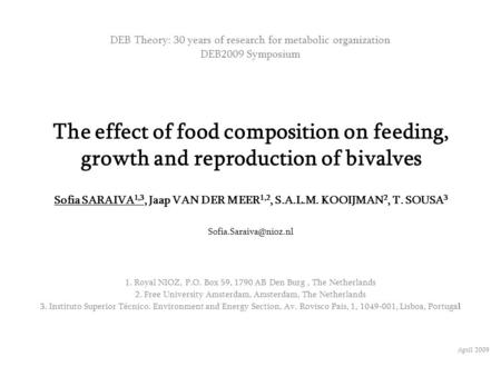 The effect of food composition on feeding, growth and reproduction of bivalves Sofia SARAIVA 1,3, Jaap VAN DER MEER 1,2, S.A.L.M. KOOIJMAN 2, T. SOUSA.