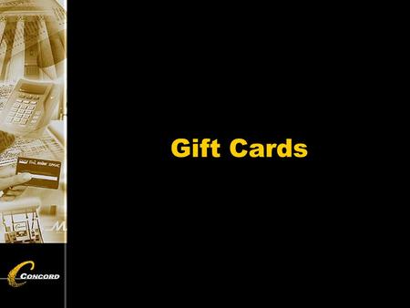 Gift Cards. Gift Card Features u Host-based product -All activity stored at Concord's host -Multi-locations may be linked together -ClientLine™ reporting.