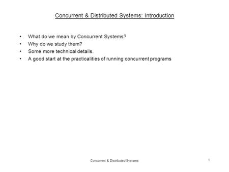 Concurrent & Distributed Systems 1 Concurrent & Distributed Systems: Introduction What do we mean by Concurrent Systems? Why do we study them? Some more.