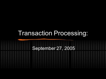 Transaction Processing: September 27, 2005. Database Access For TP, represent database as a collection of named items. Read(X) - read database item X.