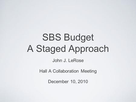 SBS Budget A Staged Approach John J. LeRose Hall A Collaboration Meeting December 10, 2010.