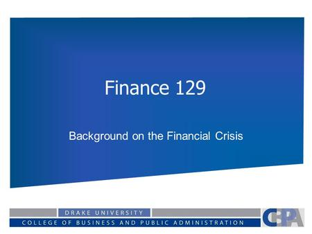 Finance 129 Background on the Financial Crisis. The Big Picture Problems in Mortgage Market Global Credit Crisis / Bank failures / Equity Losses Declining.