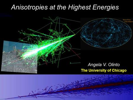 Angela V. Olinto The University of Chicago Anisotropies at the Highest Energies.