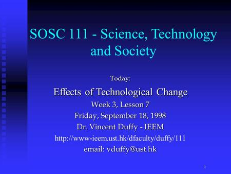 Today: Effects of Technological Change Week 3, Lesson 7 Friday, September 18, 1998 Dr. Vincent Duffy - IEEM