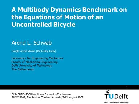 Vermelding onderdeel organisatie 1 A Multibody Dynamics Benchmark on the Equations of Motion of an Uncontrolled Bicycle Fifth EUROMECH Nonlinear Dynamics.