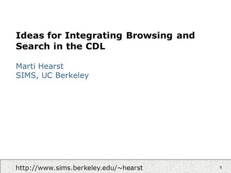 1 Ideas for Integrating Browsing and Search in the CDL Marti Hearst SIMS, UC Berkeley