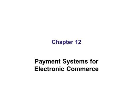Chapter 12 Payment Systems for Electronic Commerce.