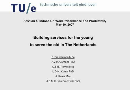 Session 5: Indoor Air, Work Performance and Productivity May 30, 2007 Building services for the young to serve the old in The Netherlands F. Franchimon.