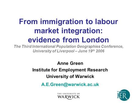 From immigration to labour market integration: evidence from London The Third International Population Geographies Conference, University of Liverpool.